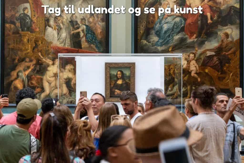 Tag til udlandet og se på kunst