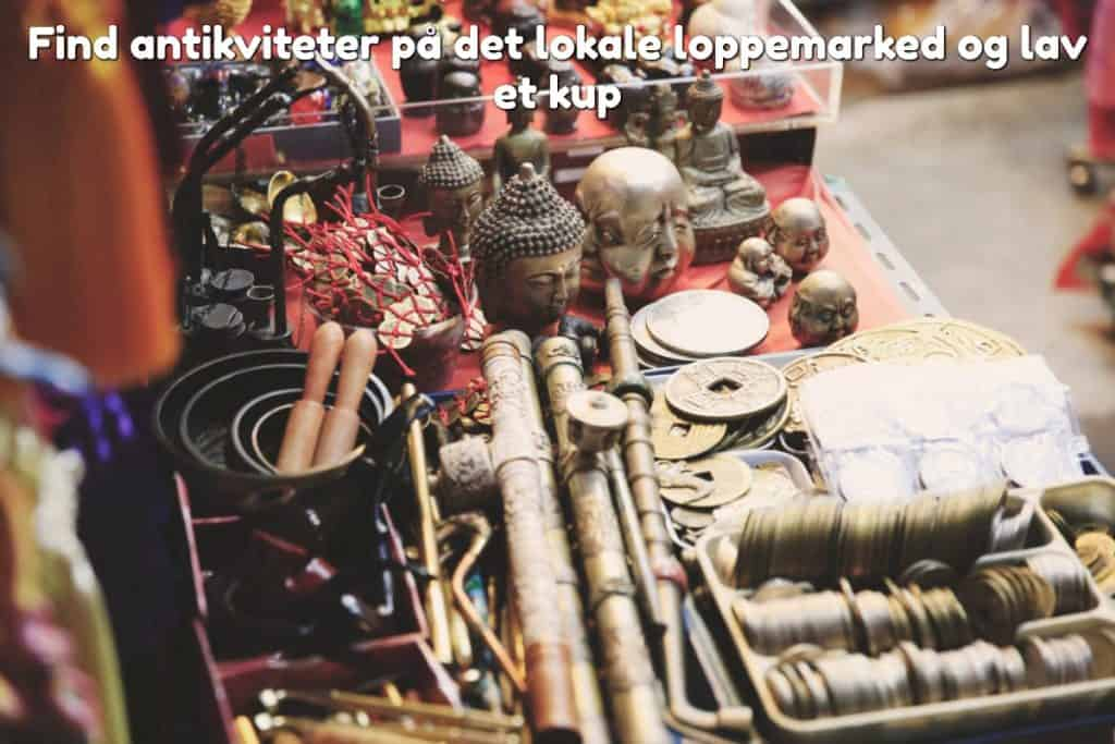 Find antikviteter på det lokale loppemarked og lav et kup